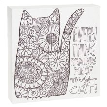 """Everything Reminds Me of My Cat"" Wall Block."