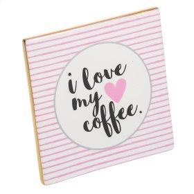 """I Love My Coffee"" Tabletop Plaque."
