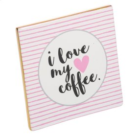 """I Love My Coffee"" Tabletop Plaque."