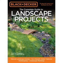 The Complete Guide to Landscape Projects: -Natural Landscape Design - Eco-friendly Water Features - Hardscaping - Landscape Plantings