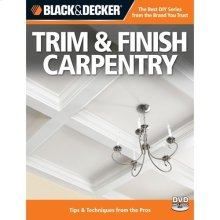 Trim & Finish Carpentry, with DVD, 2nd Edition: Tips & Techniques from the Pros