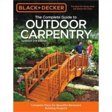 The Complete Guide to Outdoor Carpentry, Updated 2nd Edition: Complete Plans for Beautiful Backyard Building Projects