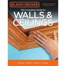 Black & Decker The Complete Guide to Walls & Ceiling
