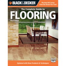 The Complete Guide to Flooring, with DVD, 3rd Edition: Updated with new Products & Techniques