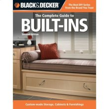 The Complete Guide to Built-Ins: Complete Plans for Custom Cabinets, Shelving, Seating & More, Second Edition