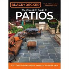 Complete Guide to Patios - 3rd Edition: A DIY Guide to Building Patios, Walkways & Outdoor Steps