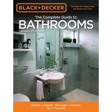 The Complete Guide to Bathrooms, Updated 4th Edition: Design * Update * Remodel * Improve * Do It Yourself