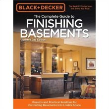 The Complete Guide to Finishing Basements: Projects and Practical Solutions for Converting Basements into Livable Space
